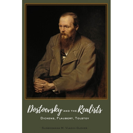 Dostoevsky and the Realists: Dickens, Flaubert, Tolstoy