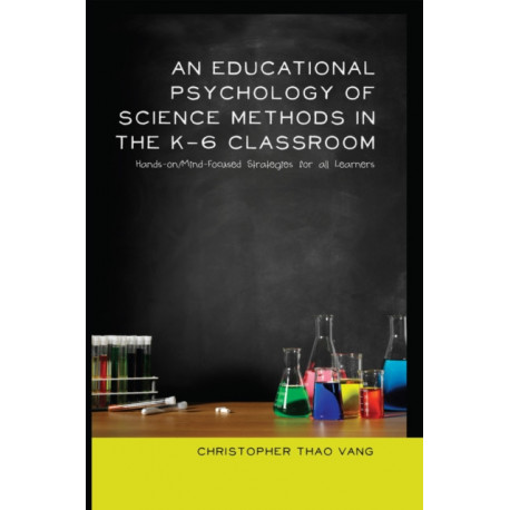 An Educational Psychology of Science Methods in the K-6 Classroom: Hands-on/Mind-Focused Strategies for all Learners
