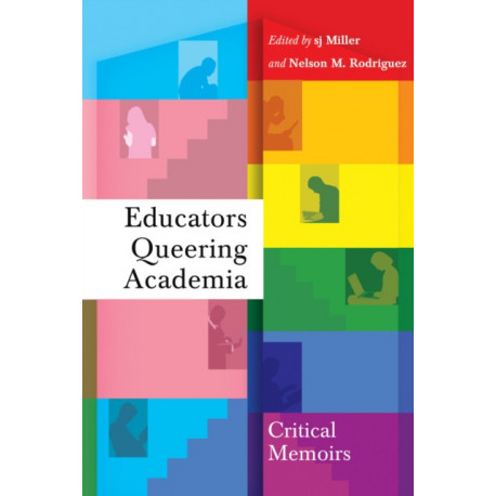 Educators Queering Academia: Critical Memoirs