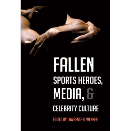 Fallen Sports Heroes, Media, & Celebrity Culture
