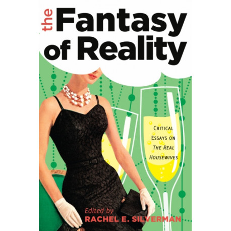 """The Fantasy of Reality: Critical Essays on """"The Real Housewives"""""""