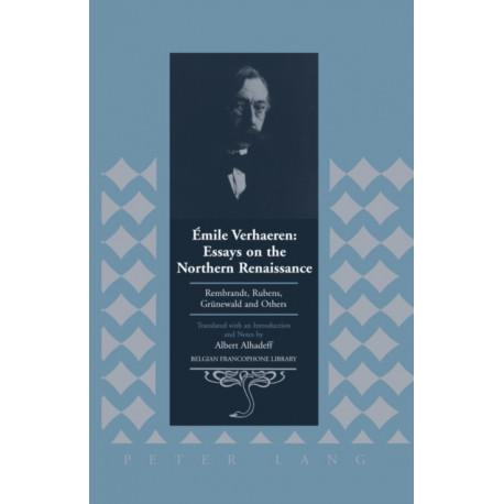 Emile Verhaeren: Essays on the Northern Renaissance: Rembrandt, Rubens, Gruenewald and Others- Translated with an Introduction and Notes by Albert Alhadeff