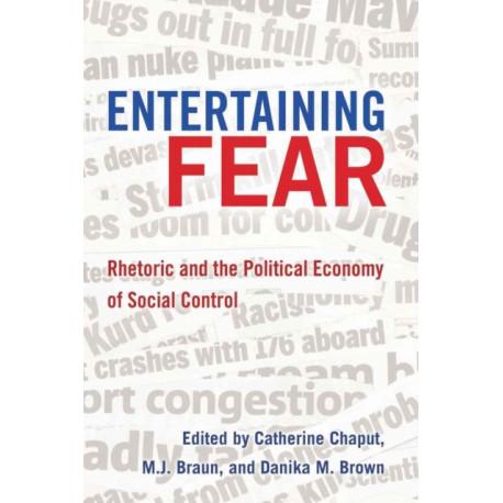 Entertaining Fear: Rhetoric and the Political Economy of Social Control