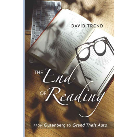 """The End of Reading: From Gutenberg to """"Grand Theft Auto"""""""
