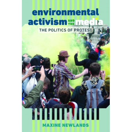 Environmental Activism and the Media: The Politics of Protest