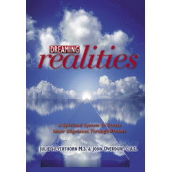 Dreaming Realities: A Spiritual System To Create Inner Alignment Through Dreams