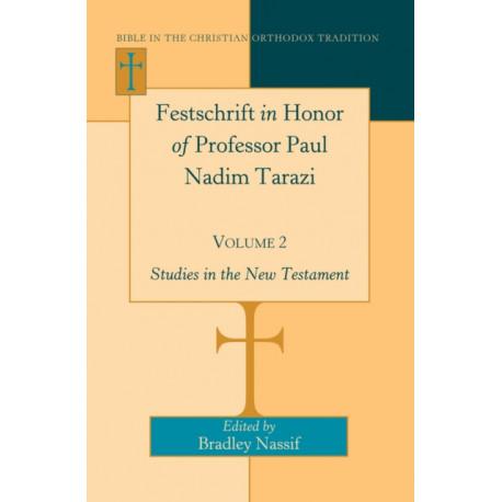 Festschrift in Honor of Professor Paul Nadim Tarazi- Volume 2: Studies in the New Testament