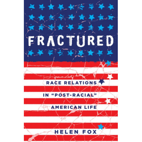 """Fractured: Race Relations in """"Post-Racial"""" American Life"""