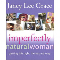 Imperfectly Natural Woman: Getting Life Right the Natural Way