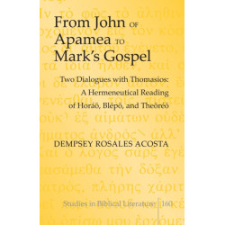 From John of Apamea to Mark's Gospel: Two Dialogues with Thomasios: A Hermeneutical Reading of Horao, Blepo, and Theoreo