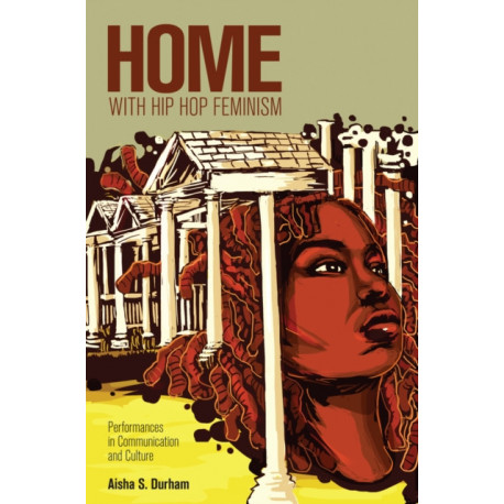 Home with Hip Hop Feminism: Performances in Communication and Culture