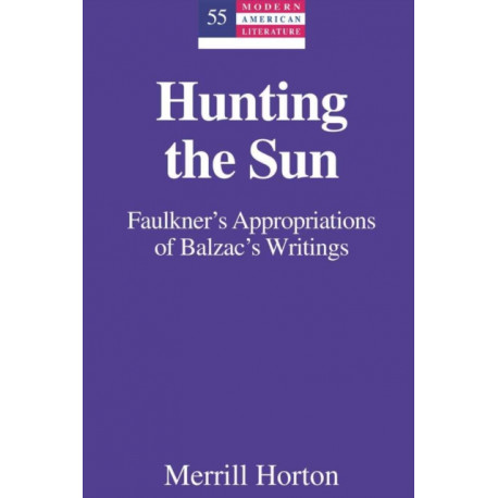 Hunting the Sun: Faulkner's Appropriations of Balzac's Writings