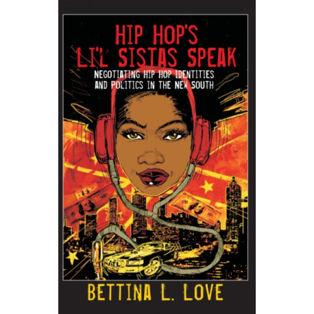 Hip Hop's Li'l Sistas Speak: Negotiating Hip Hop Identities and Politics in the New South