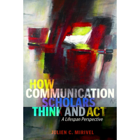 How Communication Scholars Think and Act: A Lifespan Perspective