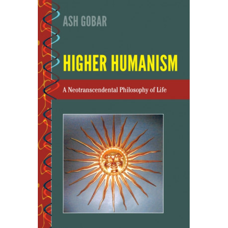 Higher Humanism: A Neotranscendental Philosophy of Life