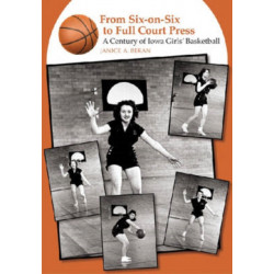 From Six-on-six to Full Court Press: A Century of Iowa Girls' Basketball