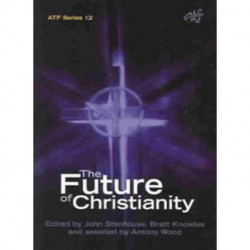 Future of Christianity: Historical, Sociological, Political and Theological Perspectives from New Zealand