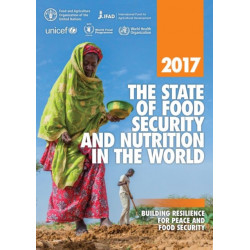 The State of Food Security and Nutrition in the World 2017: Building resilience for peace and food security