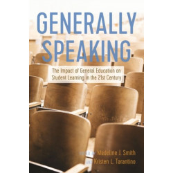 Generally Speaking: The Impact of General Education on Student Learning in the 21st Century