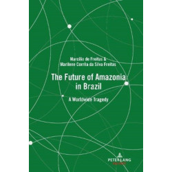 The Future of Amazonia in Brazil: A Worldwide Tragedy