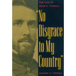 No Disgrace to My Country: The Life of John C. Tidball