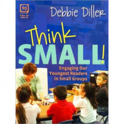 Think Small!: Engaging Our Youngest Readers in Small Groups