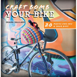 Craft Bomb Your Bike: 20 Makes for You & Your Bike