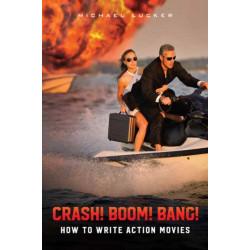 Crash! Boom! Bang!: How to Write Action Movies