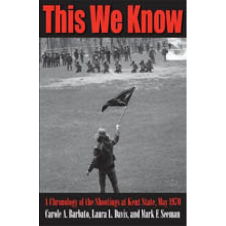This We Know: A Chronology of the Shootings at Kent State, May 1970