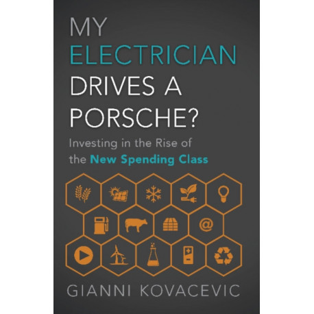 My Electrician Drives A Porsche?: Investing the Rise of the New Spending Class