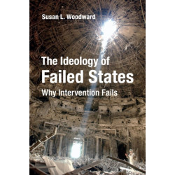 The Ideology of Failed States: Why Intervention Fails
