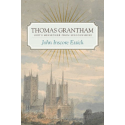 Thomas Grantham: God's Messenger from Lincolnshire