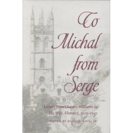 To Michal from Serge: Letters of Charles Williams to His Wife, Florence, 1939-1945