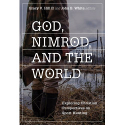 God, Nimrod, and the World: Exploring Christian Perspectives on Sport Hunting
