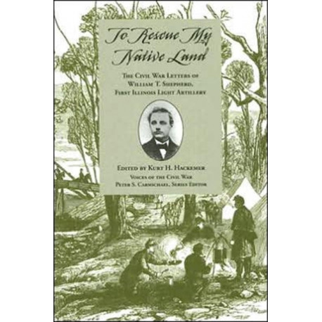 To Rescue My Native Land: The Civil War Letters of William T. Shepherd