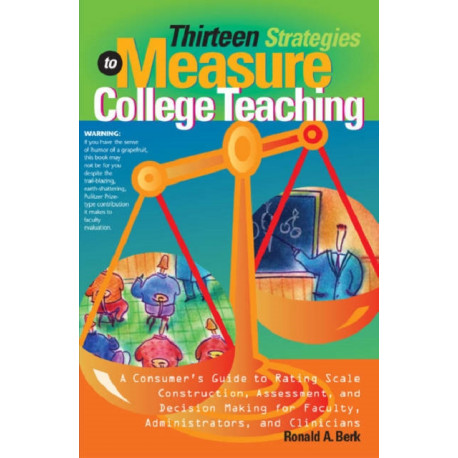Thirteen Strategies to Measure College Teaching: A Consumer's Guide for Faculty, Administrators, and Clinicians to Rating Scale Construction, Assessment, and Decision-making