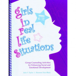 Girls in Real Life Situations, Grades 6-12: Group Counseling Activities for Enhancing Social and Emotional Development