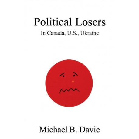Political Losers: in Canada, US, Ukraine