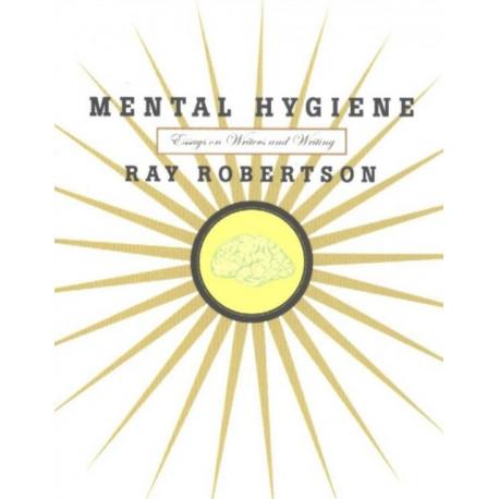 Mental Hygiene: Essays on Writers & Writing