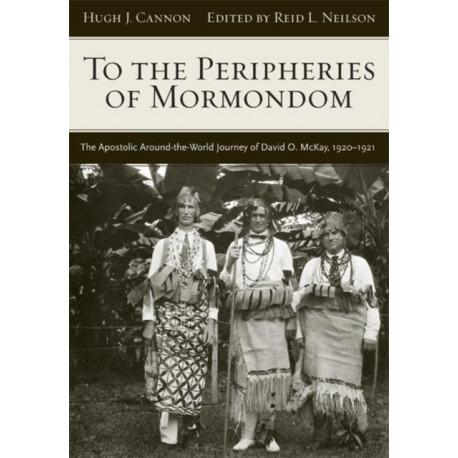 To The Peripheries of Mormondom: The Apostolic Around-the-World Journey of David O McKay, 1920-1921