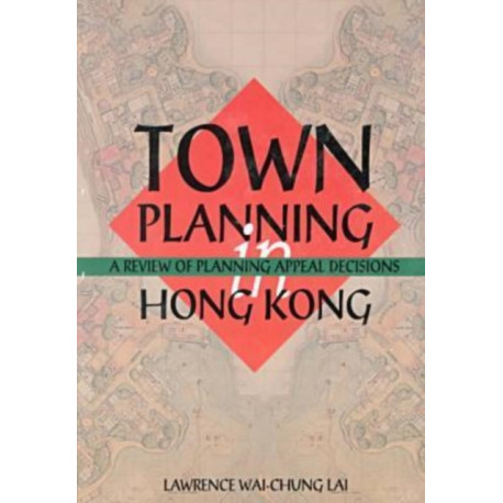 Town Planning in Hong Kong - A Review of Planning Appeals