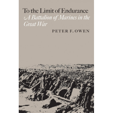 To the Limit of Endurance: A Battalion of Marines in the Great War (C. A. Brannen) (C.A. Brannen Series)
