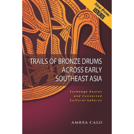 Trails of Bronze Drums Across Early Southeast Asia: Exchange Routes and Connected Cultural Spheres
