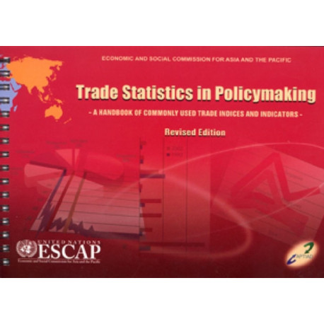 Trade Statistics in Policymaking: A Handbook of Commonly Used Indicies and Indicatorsrevised