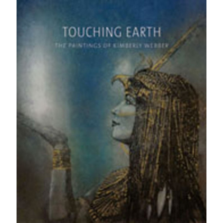 Touching Earth: The Paintings of Kimberley Webber