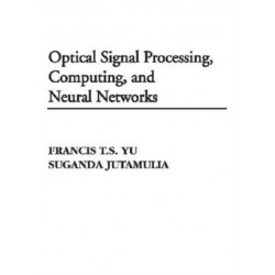 Optical Signal Processing, Computing and Neural Networks