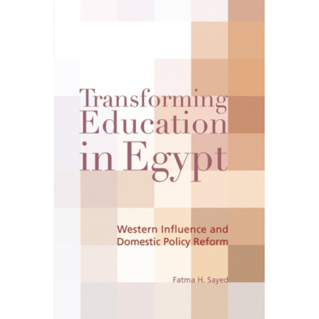 Transforming Education in Egypt: Western Influence and Domestic Policy Reform