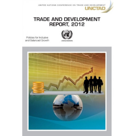 Trade and development report 2012: policies for inclusive and balanced growth