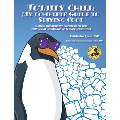 Totally Chill: My Complete Guide to Staying Cool: A Stress Management Workbook for Kids with Social, Emotional or Sensory Sensitivities