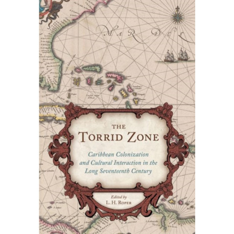 The Torrid Zone: Caribbean Colonization and Cultural Interaction in the Long Seventeenth Century